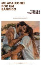 Me Apaixonei Por Um Bandido - ( SEM REVISÃO ) by GracielleCampos1