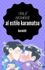 Mi Amor Al Estilo karamatsu (Karaichi) by mafer7lectora