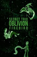 Secret Trio: Oblivion by Firebird2016