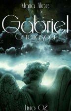 Gabriel - O renascer Livro 02 by Poofee
