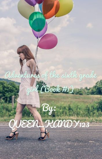 Adventures Of The Sixth Grade Girl Book 1 Kelsey Jo Wattpad