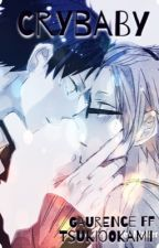 -Crybaby-Gaurence FanFiction-  by TsukiOokamii