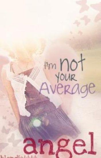 I'm Not Your Average Angel.