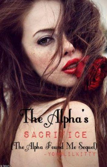 The Alpha's Sacrifice (The Alpha Found Me Sequal)