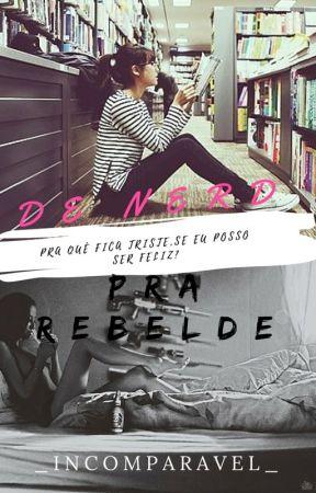 De Nerd para Rebelde by _IncOmPaRaVeL_