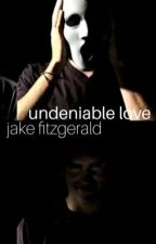 Undeniable Love {Jake Fitzgerald} by Maddiekins618