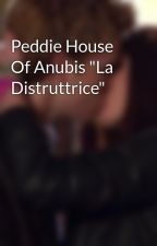 "Peddie House Of Anubis ""La Distruttrice"" by Peddie_HOA_story"