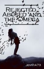 Rejected, Abused and The Omega by JennyA73