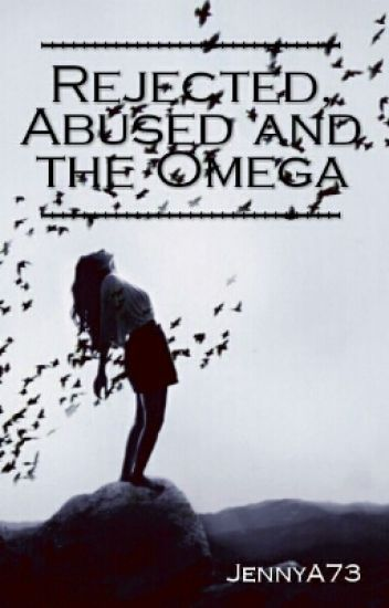 Rejected, Abused and The Omega