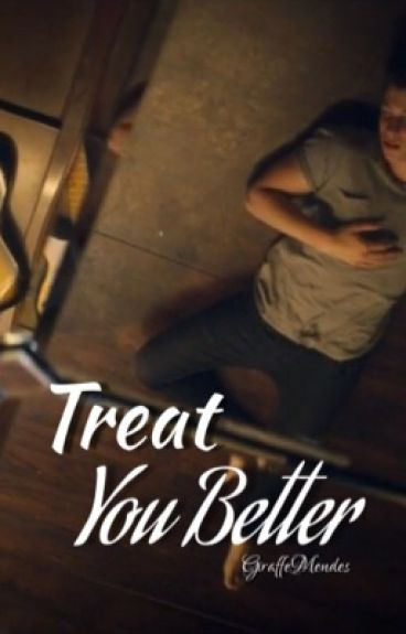 Treat You Better - Shawn Mendes {ON HOLD}