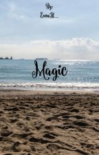 Magic | COMPLETED | (Under Editing) by EvenIf_