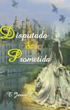 Disputada e Prometida by TJesusT