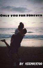 Only You For Forever (completed) by keema3700
