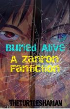 Buried Alive~ A Zanron Fanfiction. by TheTurtleShaman
