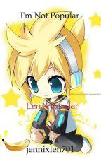I'm Not Popular- Len Kagamine X Reader by wackyjennitoons