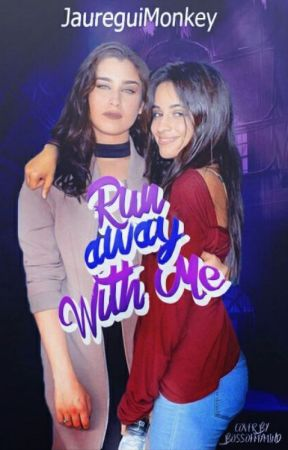 Run Away With Me ||Camren|| by JaureguiMonkey