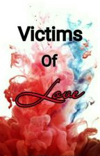 Victims Of Love (Fatal Love Series) by UnwantedAnonymous