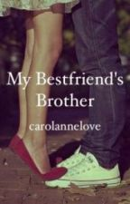 My Bestfriends brother by carolannelove