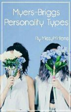 Myer-Briggs Personality Types. by MissyMittens
