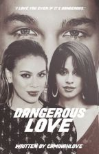 Dangerous Love by CaminahLove
