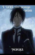 I Love That Devilish Smirk ♡Sebastian X Reader♡ by McMaka