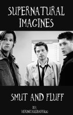 Supernatural Imagines Smut and Fluff (requests) by sadistichazard