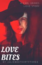 Love Bites (Carl Grimes X Reader) by JulieBeeThirtyThree