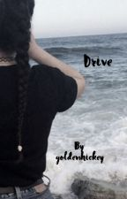 Drive  by goldenhickey