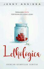 LETHOLOGICA by jennyannissa