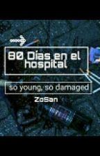 80 Días en el Hospital ||ZoSan|| by sasatna