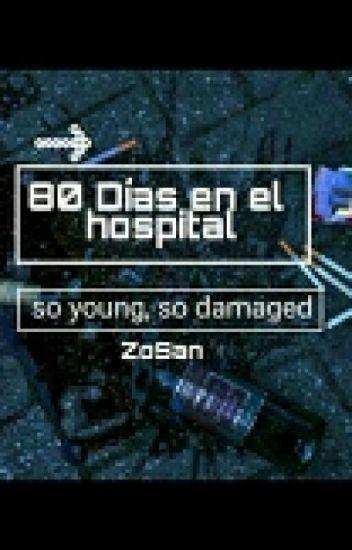 80 Días en el Hospital ||ZoSan||