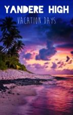 Yandere High Vacation Days| Falec story| by LittleFantasy_