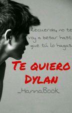 Te quiero Dylan [EDITANDO] by _HannaBook