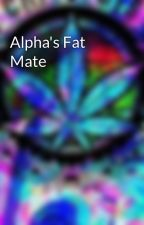 Alpha's Fat Mate by CassandraCampbell2