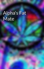 Alpha's Fat Mate by CassandraCampbell2