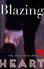 Blazing Heart ✔️(FaZe Blaziken Fanfic) by FaZeKay