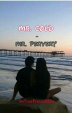 Mr.Cold or Mr.Pervert (Revising) *completed* by ImYourPrincessNiks