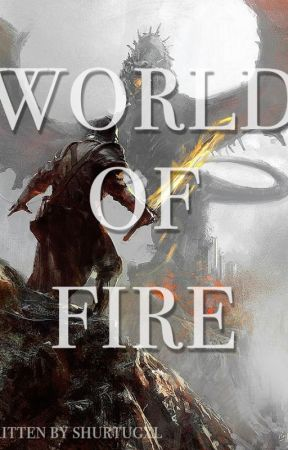 World Of Fire by shurtugxl