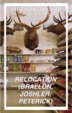 Relocation (Brallon/Joshler/Peterick) by petewentzisdead