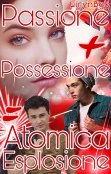 Passione + Possessione = Atomica Esplosione