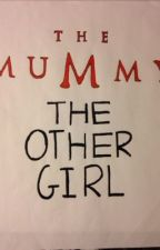 The Other Girl: The Mummy story by nutmeg2000p