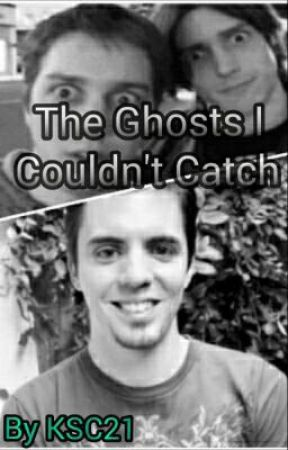The Ghosts I Couldn't Catch   by SmallChild42