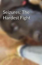 Seizures: The Hardest Fight  by ChrisCortez190
