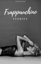 Frappauchino Stories by frappauchino