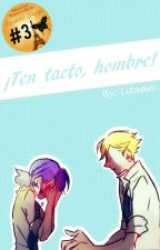 ¡Ten tacto, Hombre! [One-Shot]  by Litaaa_P
