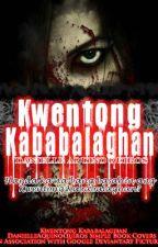 Kwentong Kababalaghan by DanielleAquinoQuiros