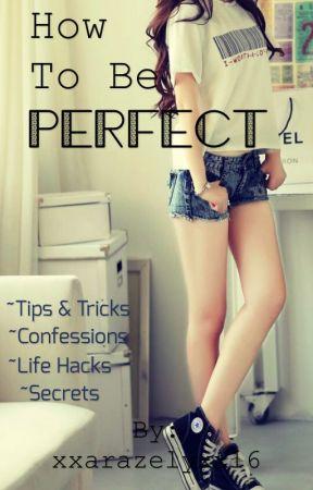 How to be PERFECT by xxarazelyxx17