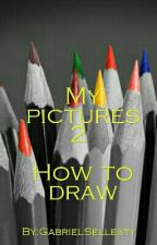 My Pictures 2 How To Draw by GabrielSellesty