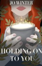 Holding on to you by joluxx