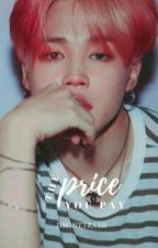 The Price you pay ((Jimin X Reader)) by Jiminttrash